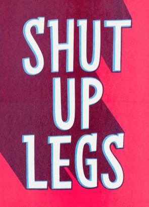 Shut Up Legs two-colour screenprint